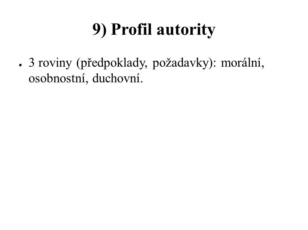 9) Profil autority 3 roviny (předpoklady, požadavky): morální, osobnostní, duchovní.