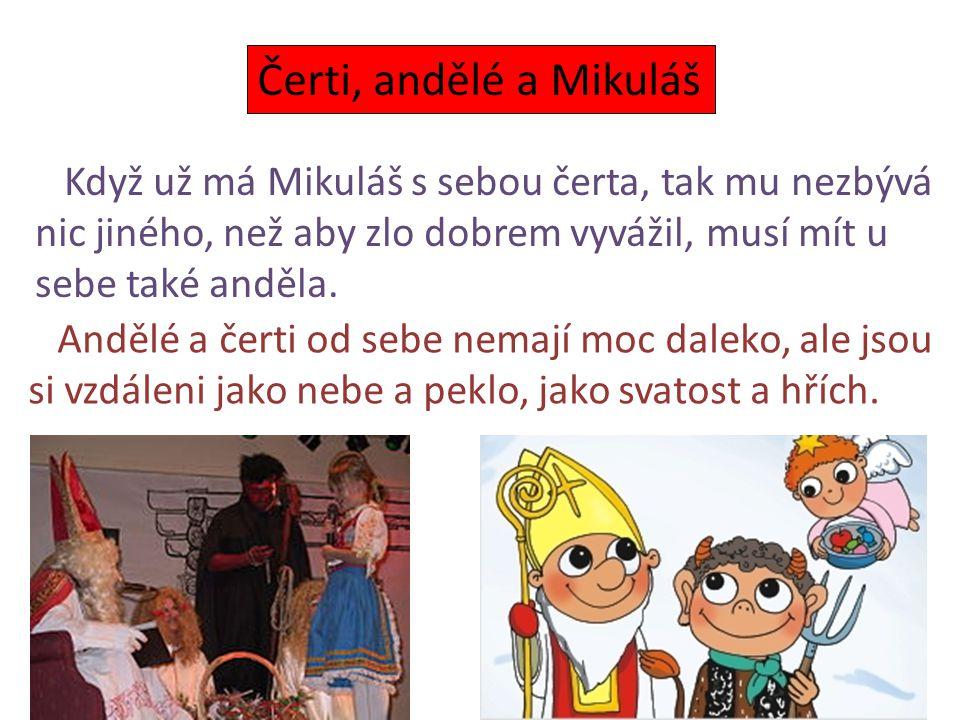 Čerti, andělé a Mikuláš Když už má Mikuláš s sebou čerta, tak mu nezbývá. nic jiného, než aby zlo dobrem vyvážil, musí mít u.