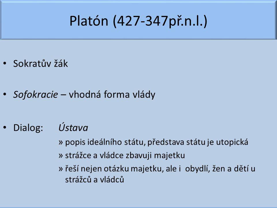 Platón (427-347př.n.l.) Sokratův žák Sofokracie – vhodná forma vlády