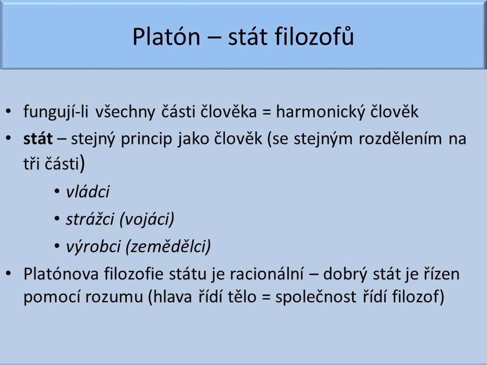 Platón – stát filozofů fungují-li všechny části člověka = harmonický člověk. stát – stejný princip jako člověk (se stejným rozdělením na tři části)