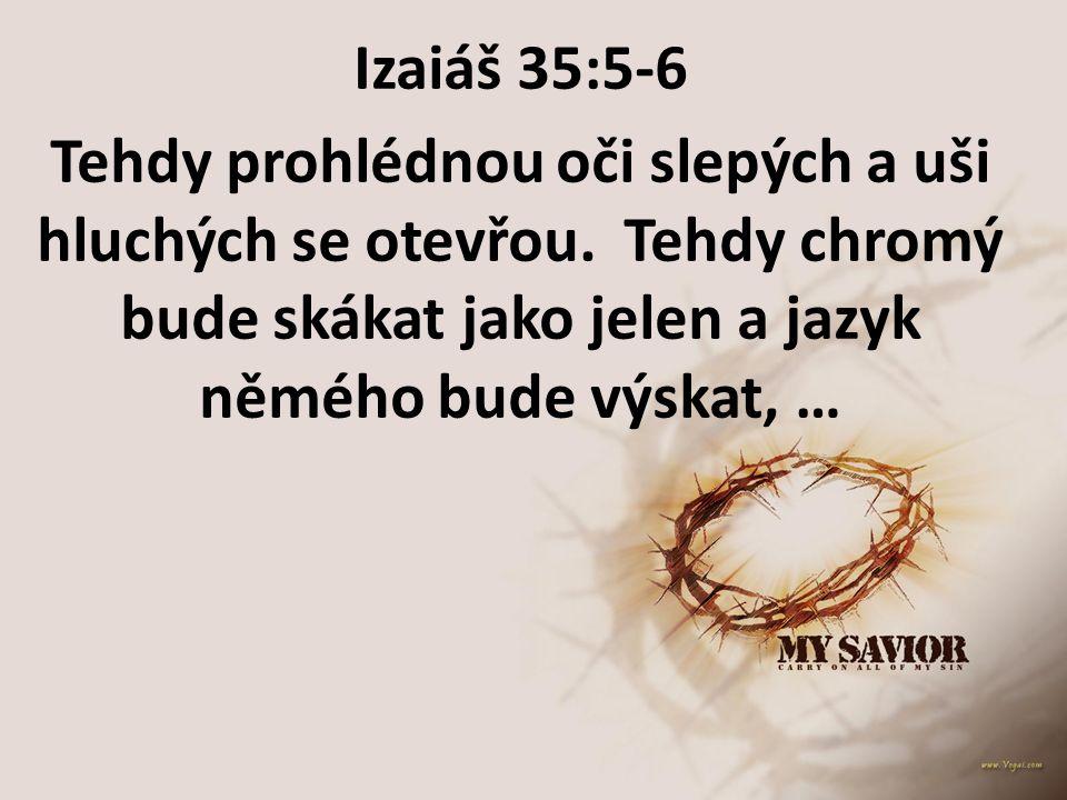 Izaiáš 35:5-6 Tehdy prohlédnou oči slepých a uši hluchých se otevřou.
