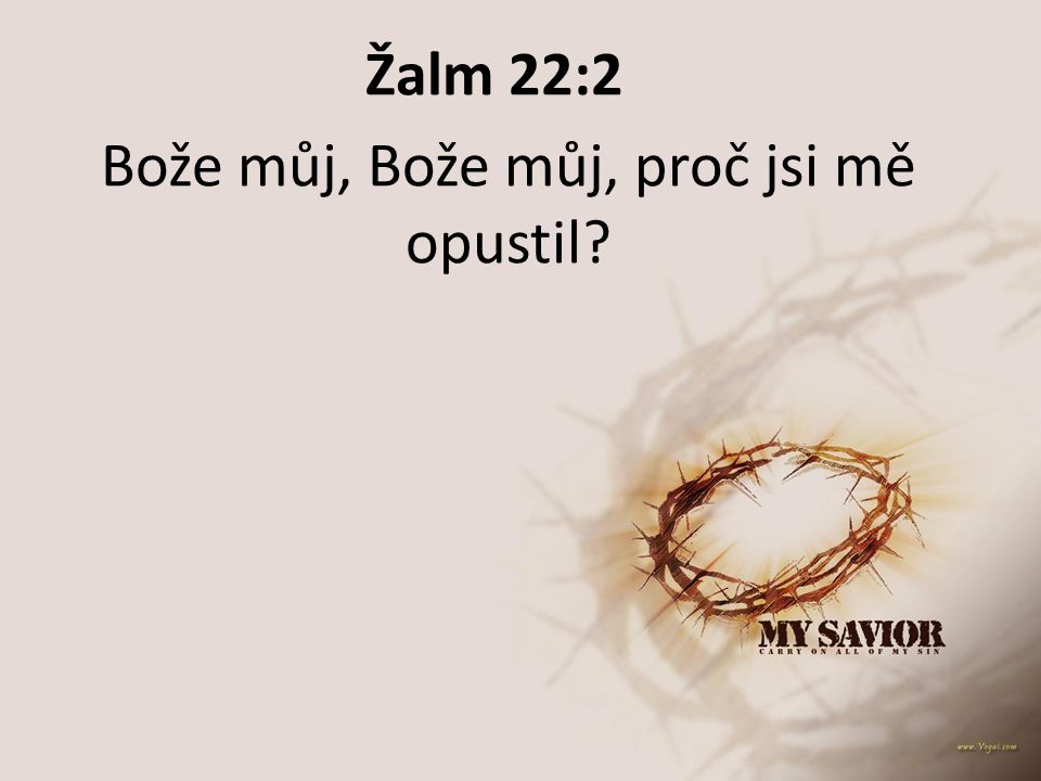 Žalm 22:2 Bože můj, Bože můj, proč jsi mě opustil