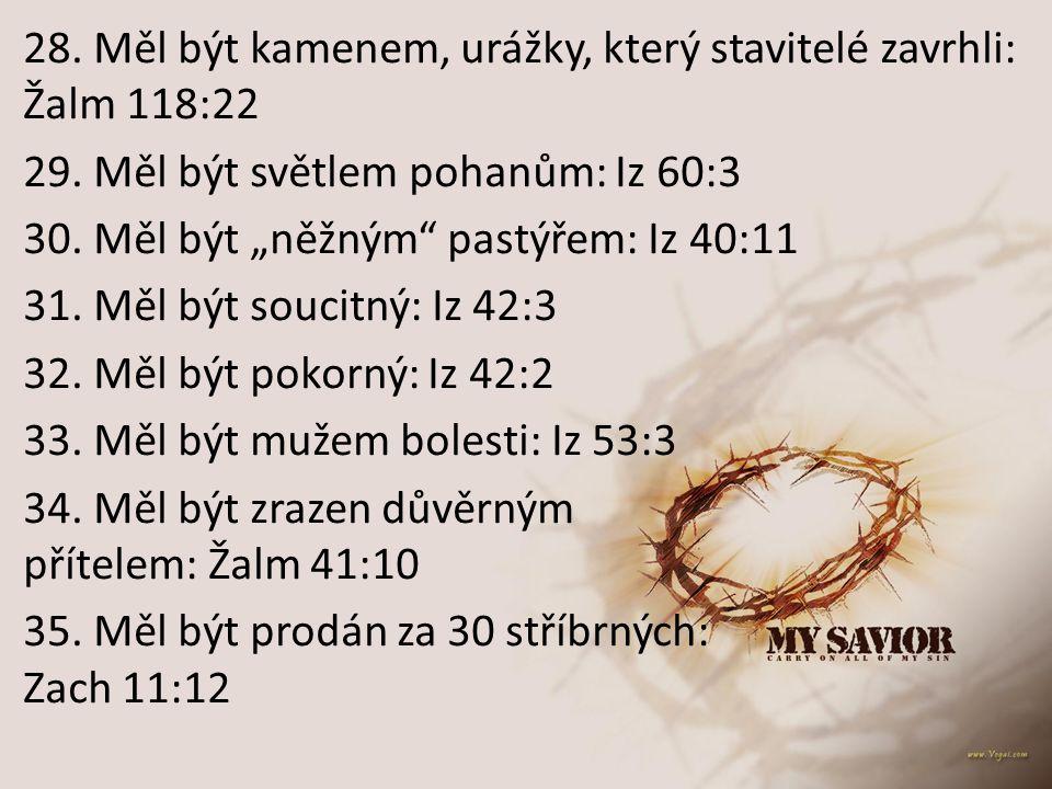 28. Měl být kamenem, urážky, který stavitelé zavrhli: Žalm 118:22