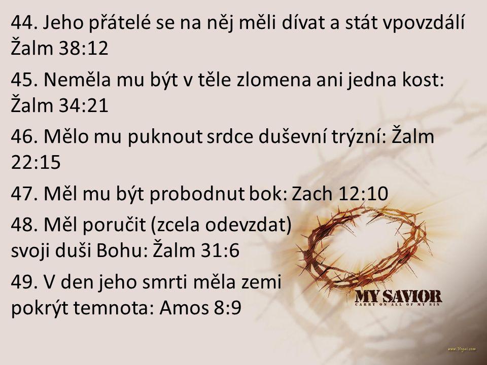 44. Jeho přátelé se na něj měli dívat a stát vpovzdálí Žalm 38:12