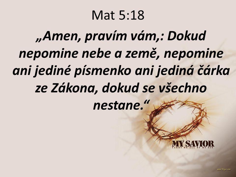 """Mat 5:18 """"Amen, pravím vám,: Dokud nepomine nebe a země, nepomine ani jediné písmenko ani jediná čárka ze Zákona, dokud se všechno nestane."""