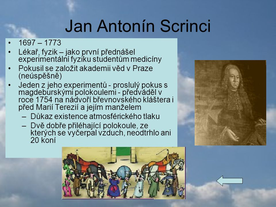 Jan Antonín Scrinci 1697 – 1773. Lékař, fyzik – jako první přednášel experimentální fyziku studentům medicíny.