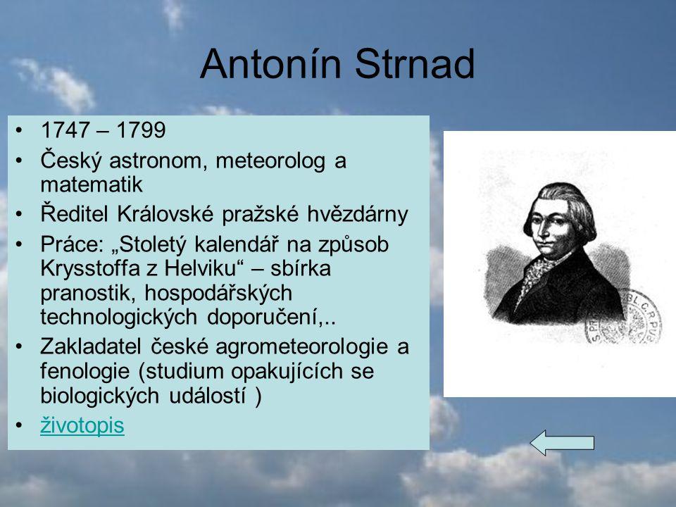 Antonín Strnad 1747 – 1799 Český astronom, meteorolog a matematik