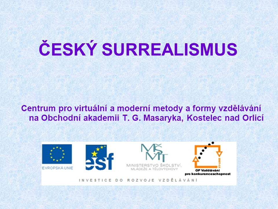 ČESKÝ SURREALISMUS Centrum pro virtuální a moderní metody a formy vzdělávání na Obchodní akademii T.