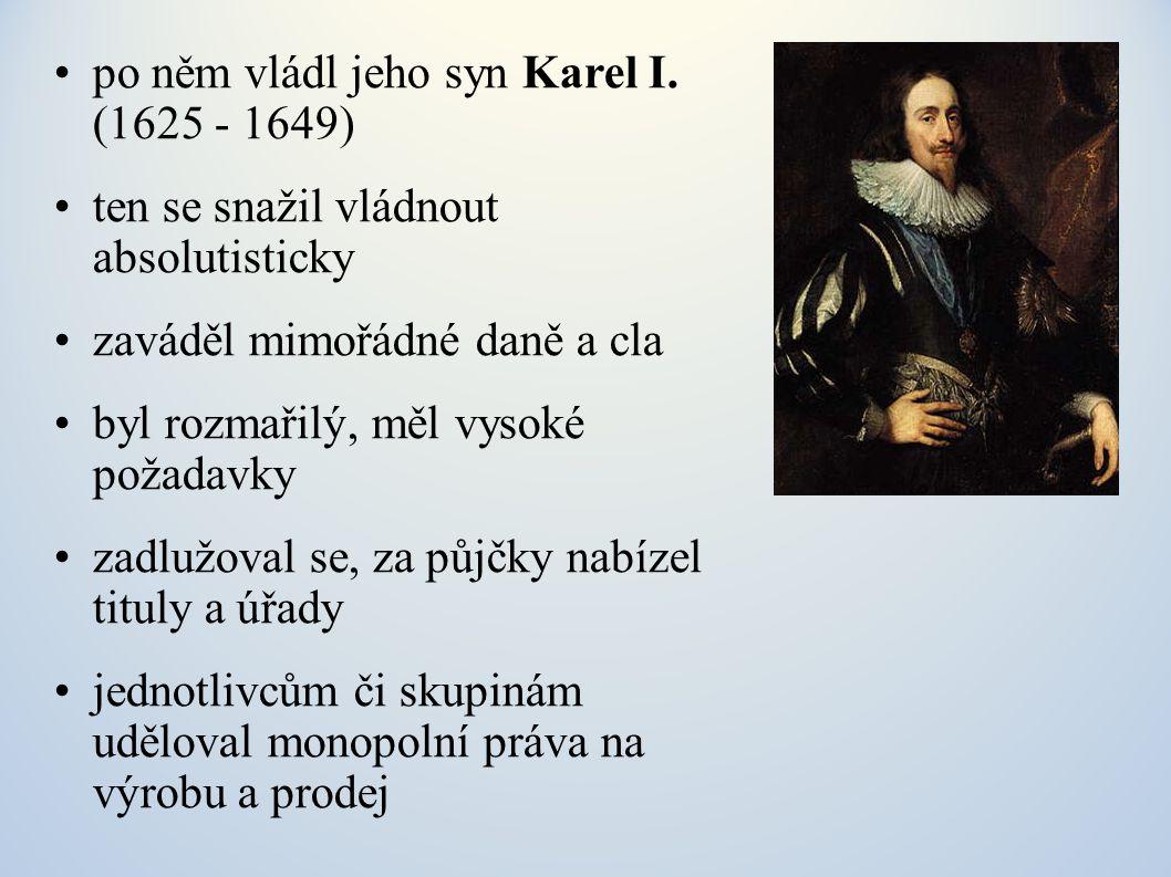 po něm vládl jeho syn Karel I. (1625 - 1649)