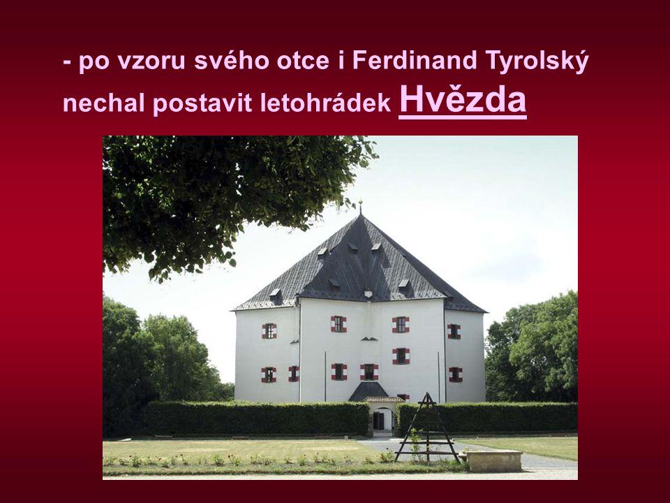 - po vzoru svého otce i Ferdinand Tyrolský nechal postavit letohrádek Hvězda