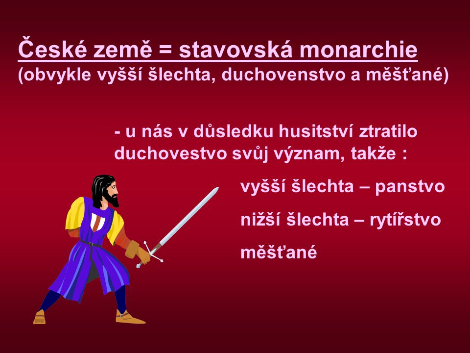 České země = stavovská monarchie (obvykle vyšší šlechta, duchovenstvo a měšťané)