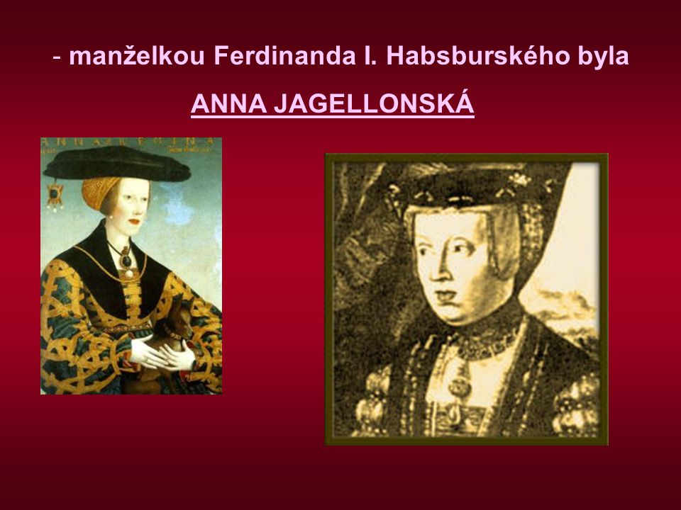 manželkou Ferdinanda I. Habsburského byla
