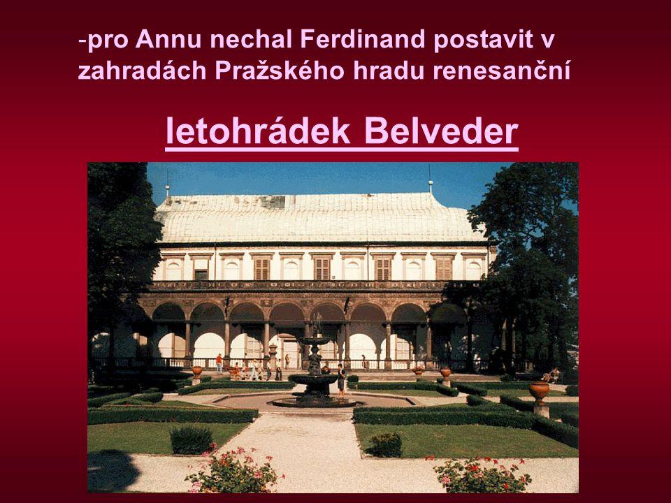 pro Annu nechal Ferdinand postavit v zahradách Pražského hradu renesanční