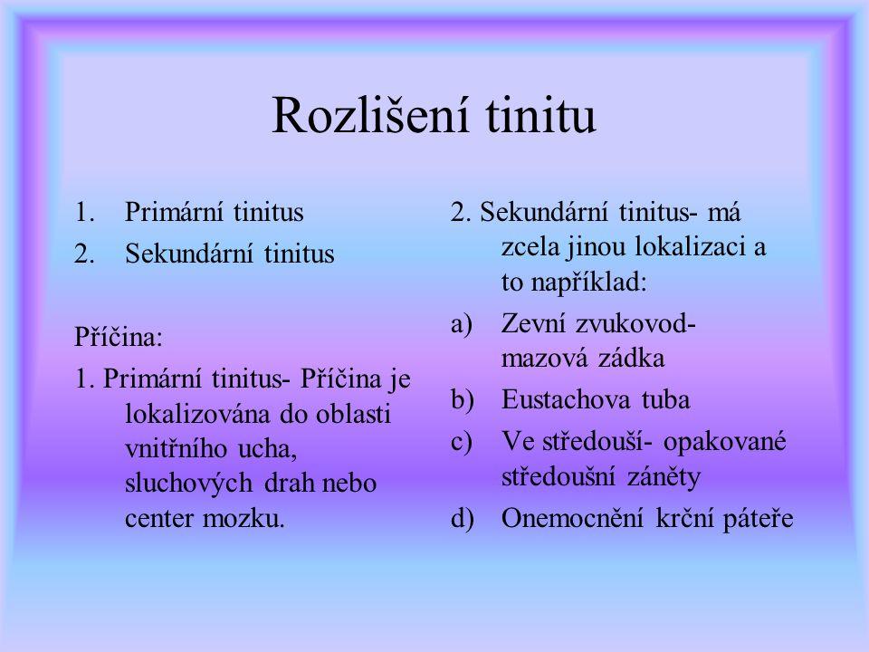 Rozlišení tinitu Primární tinitus Sekundární tinitus Příčina: