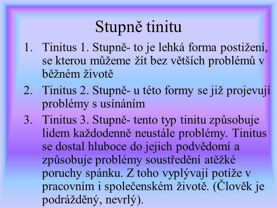 Stupně tinitu Tinitus 1. Stupně- to je lehká forma postižení, se kterou můžeme žít bez větších problémů v běžném životě.