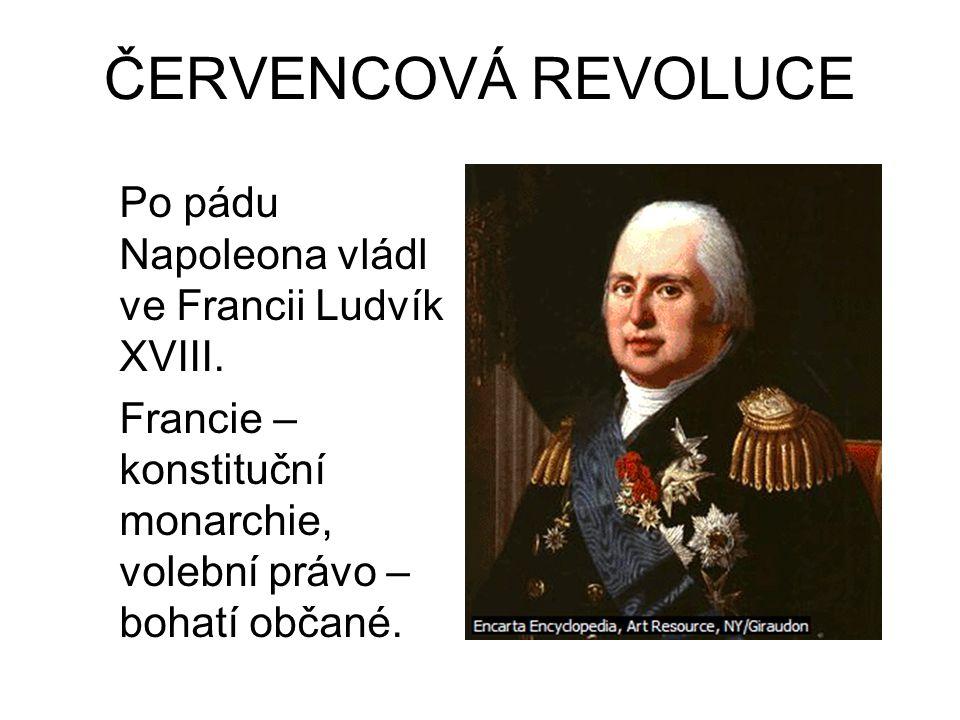 ČERVENCOVÁ REVOLUCE Po pádu Napoleona vládl ve Francii Ludvík XVIII.