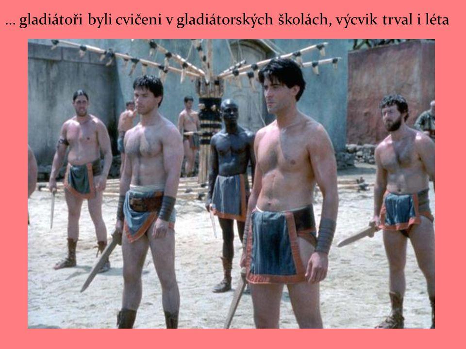 … gladiátoři byli cvičeni v gladiátorských školách, výcvik trval i léta