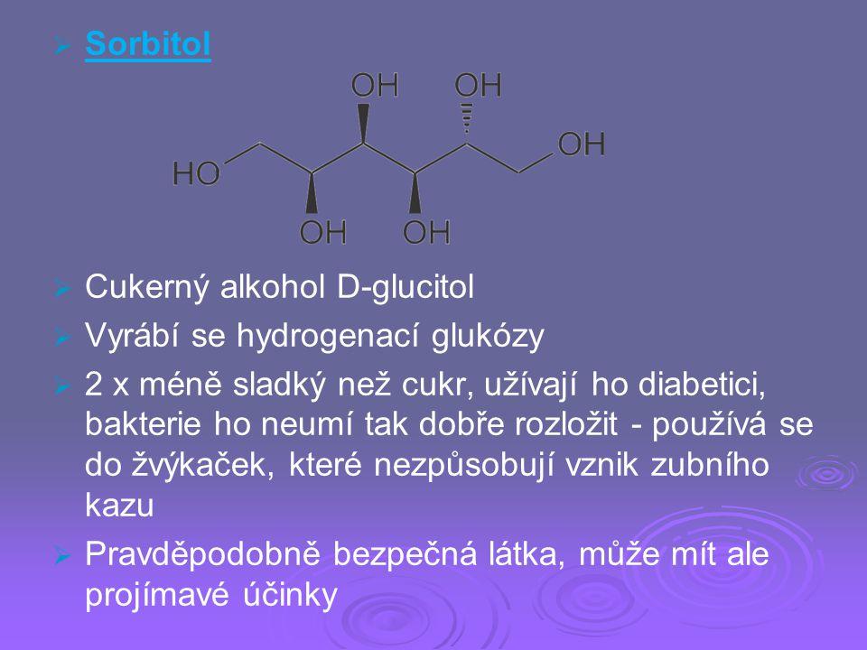Sorbitol Cukerný alkohol D-glucitol. Vyrábí se hydrogenací glukózy.