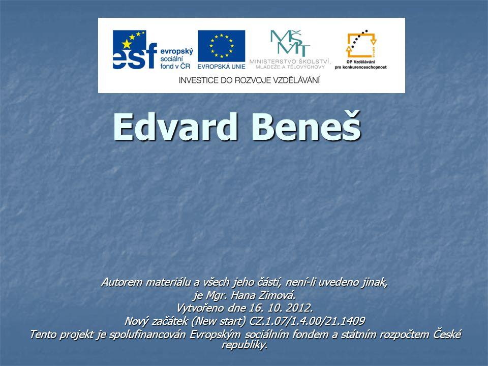 Edvard Beneš Autorem materiálu a všech jeho částí, není-li uvedeno jinak, je Mgr. Hana Zimová. Vytvořeno dne 16. 10. 2012.