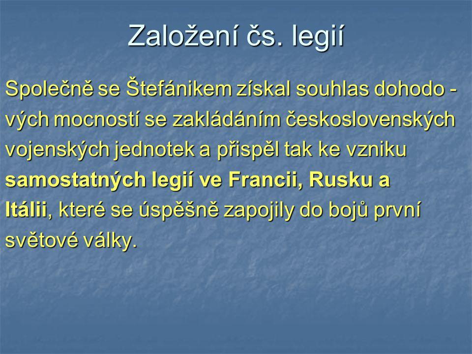 Založení čs. legií Společně se Štefánikem získal souhlas dohodo -