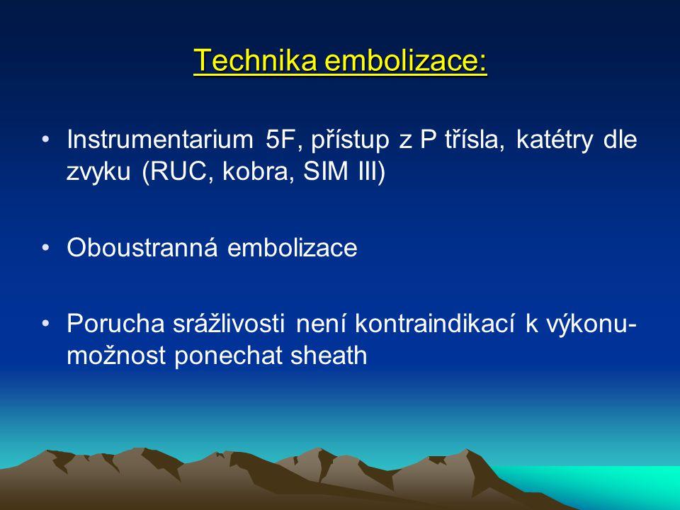 Technika embolizace: Instrumentarium 5F, přístup z P třísla, katétry dle zvyku (RUC, kobra, SIM III)