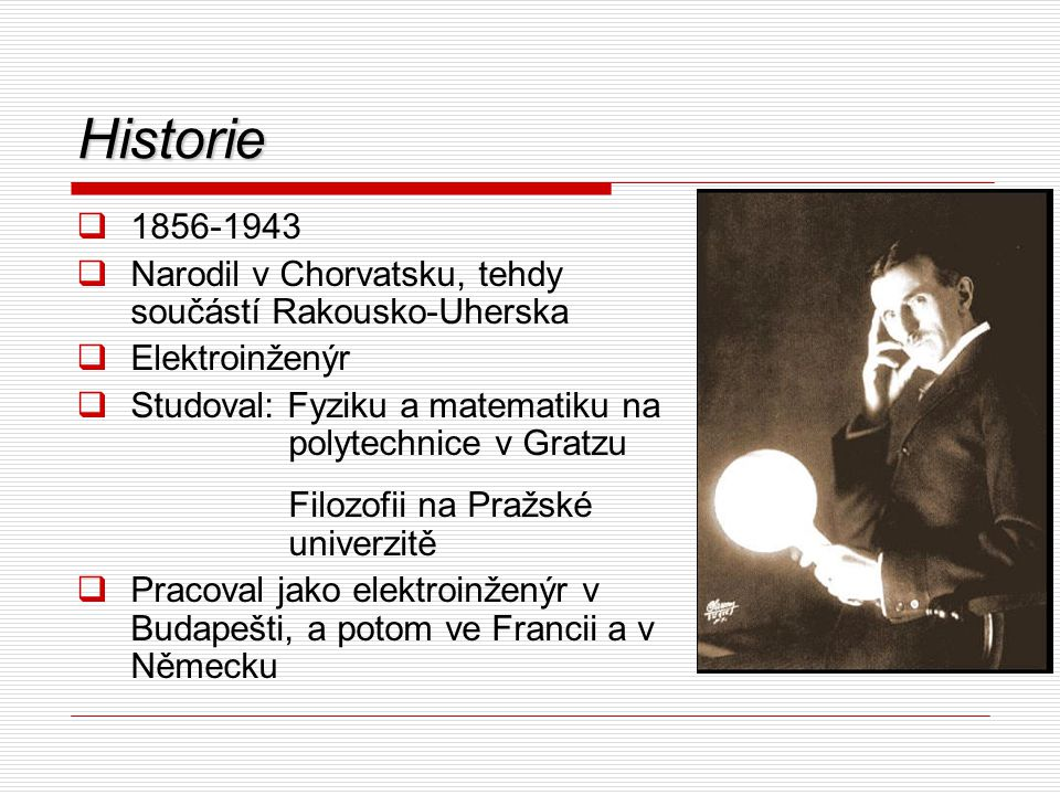 Historie 1856-1943. Narodil v Chorvatsku, tehdy součástí Rakousko-Uherska. Elektroinženýr.