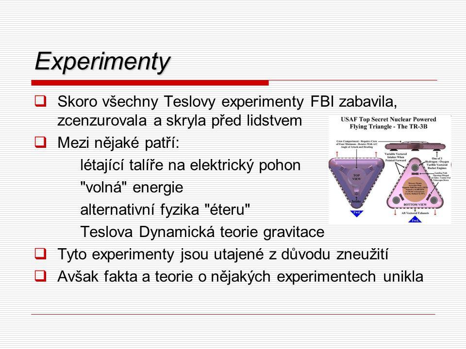 Experimenty Skoro všechny Teslovy experimenty FBI zabavila, zcenzurovala a skryla před lidstvem. Mezi nějaké patří: