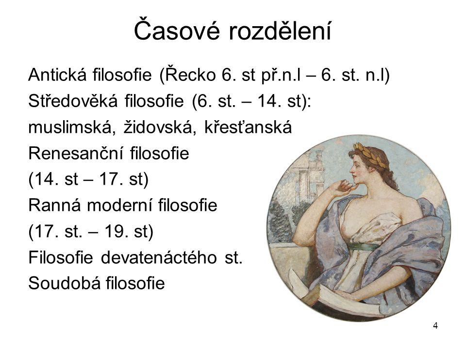 Časové rozdělení Antická filosofie (Řecko 6. st př.n.l – 6. st. n.l)
