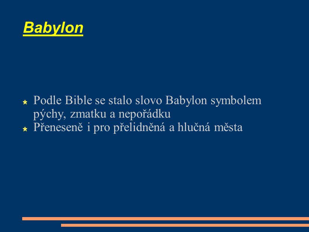 Babylon Podle Bible se stalo slovo Babylon symbolem pýchy, zmatku a nepořádku.