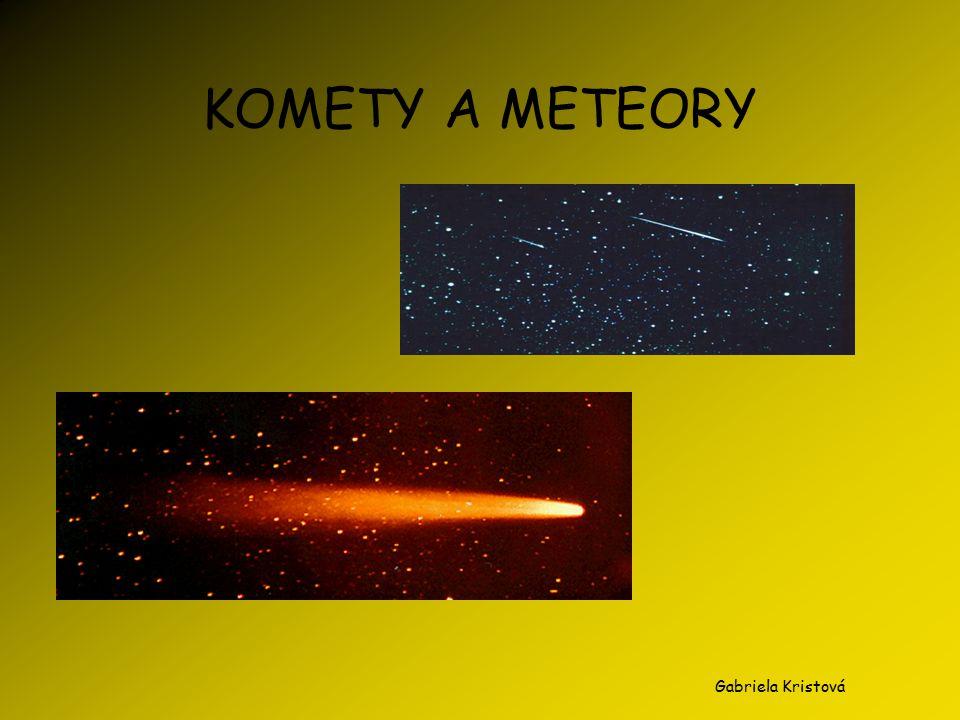 KOMETY A METEORY Gabriela Kristová
