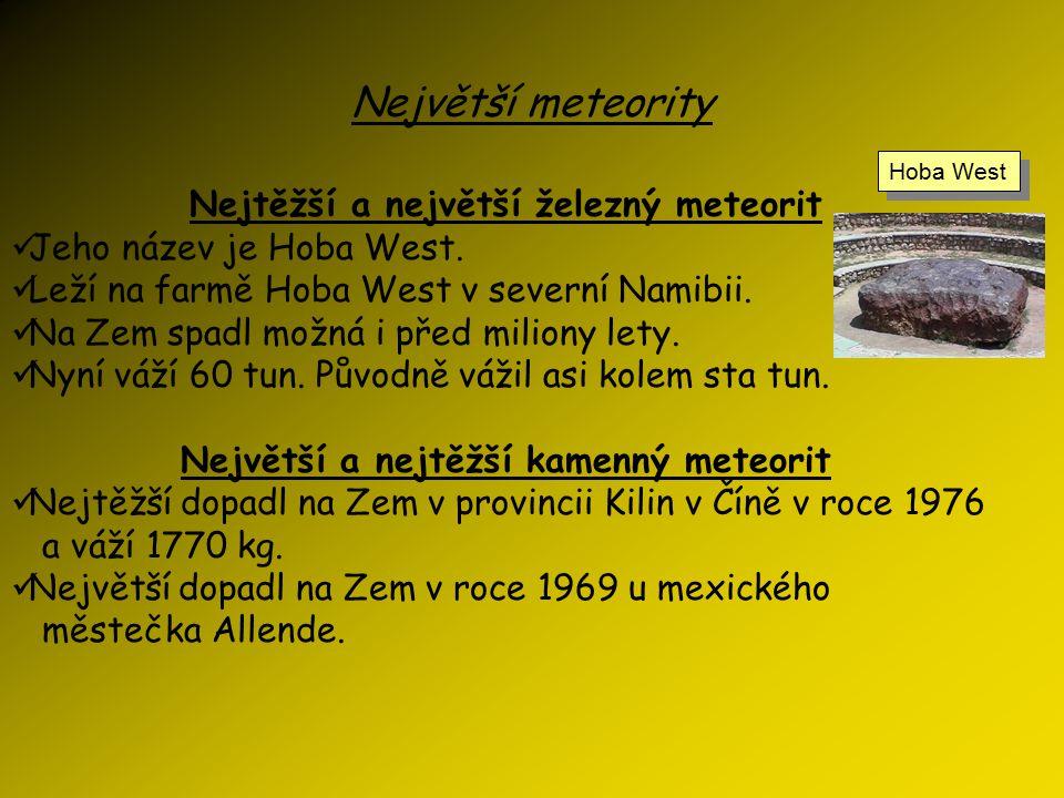 Největší meteority Nejtěžší a největší železný meteorit