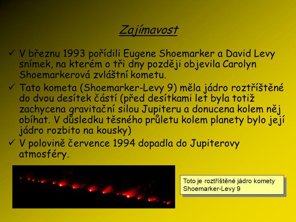 Zajímavost V březnu 1993 pořídili Eugene Shoemarker a David Levy snímek, na kterém o tři dny později objevila Carolyn Shoemarkerová zvláštní kometu.