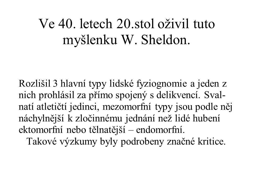 Ve 40. letech 20.stol oživil tuto myšlenku W. Sheldon.