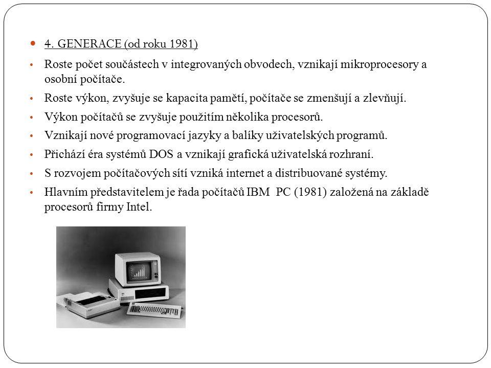 4. GENERACE (od roku 1981) Roste počet součástech v integrovaných obvodech, vznikají mikroprocesory a osobní počítače.