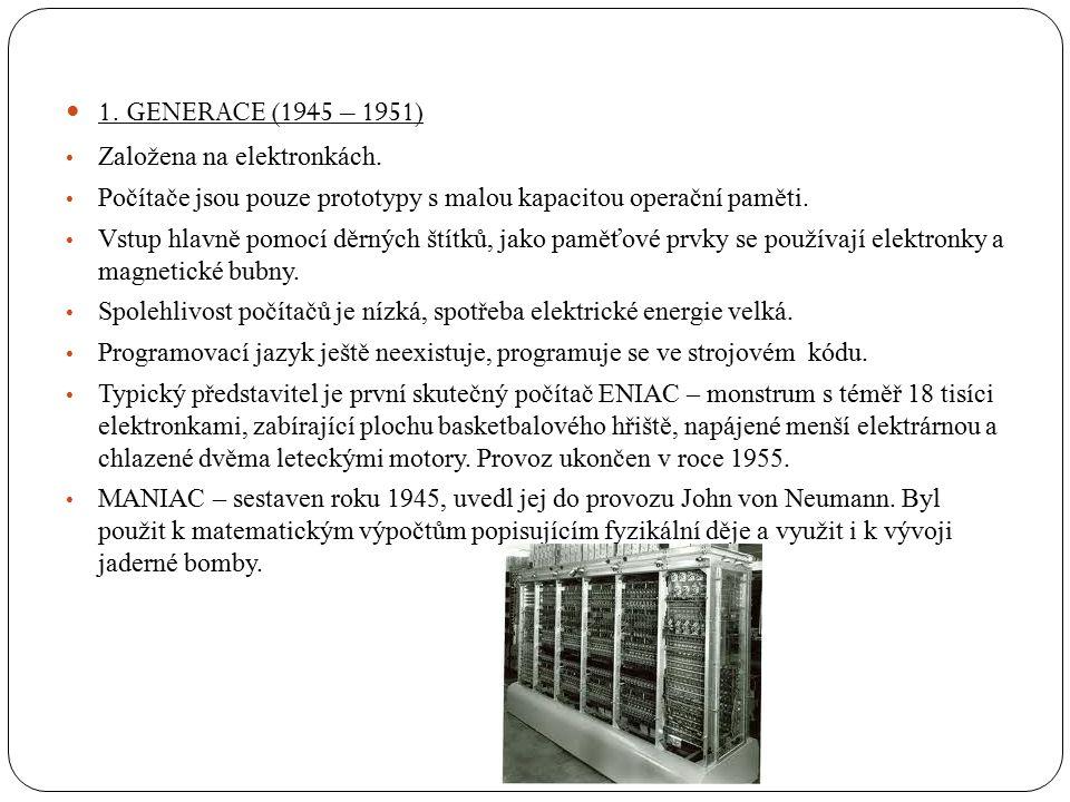 1. GENERACE (1945 – 1951) Založena na elektronkách.