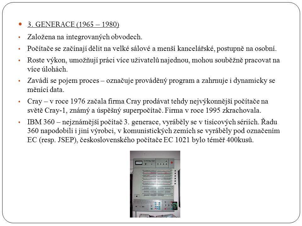 3. GENERACE (1965 – 1980) Založena na integrovaných obvodech.