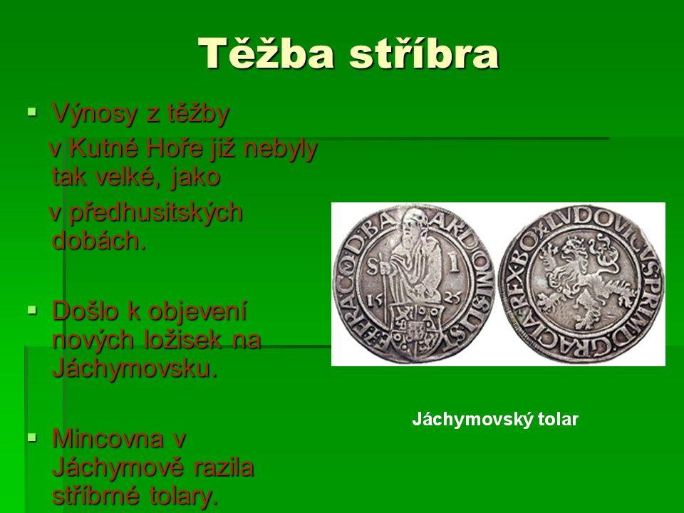 Těžba stříbra Výnosy z těžby v Kutné Hoře již nebyly tak velké, jako