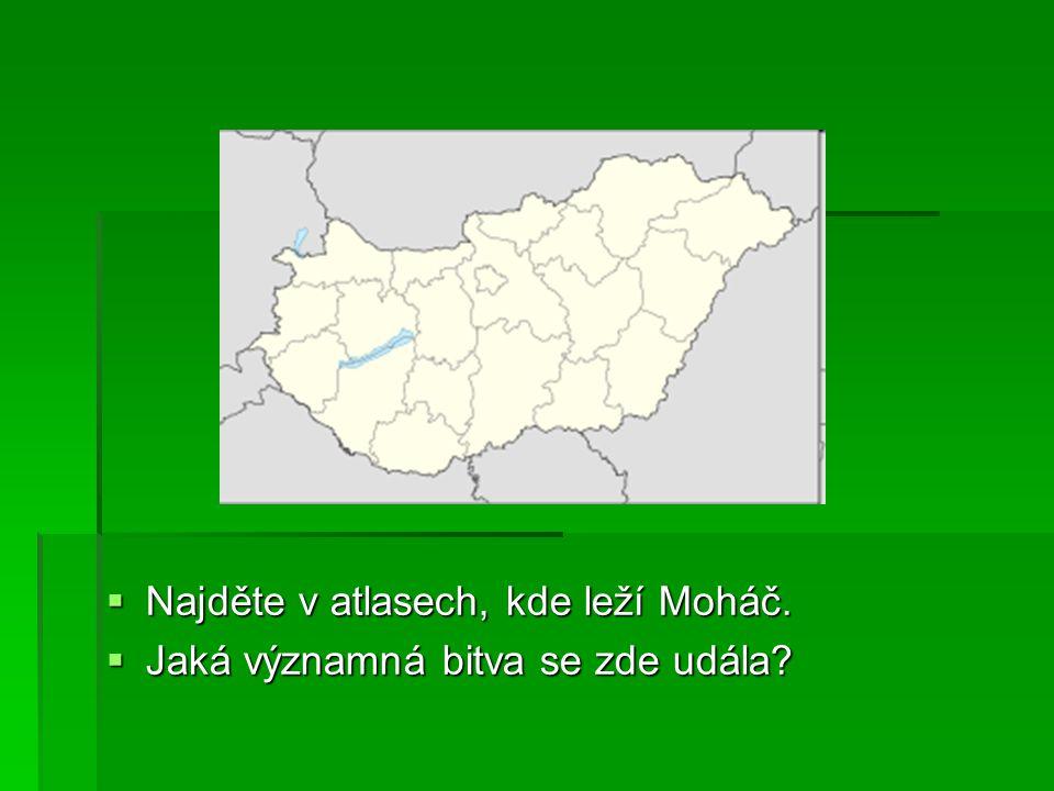 Najděte v atlasech, kde leží Moháč.