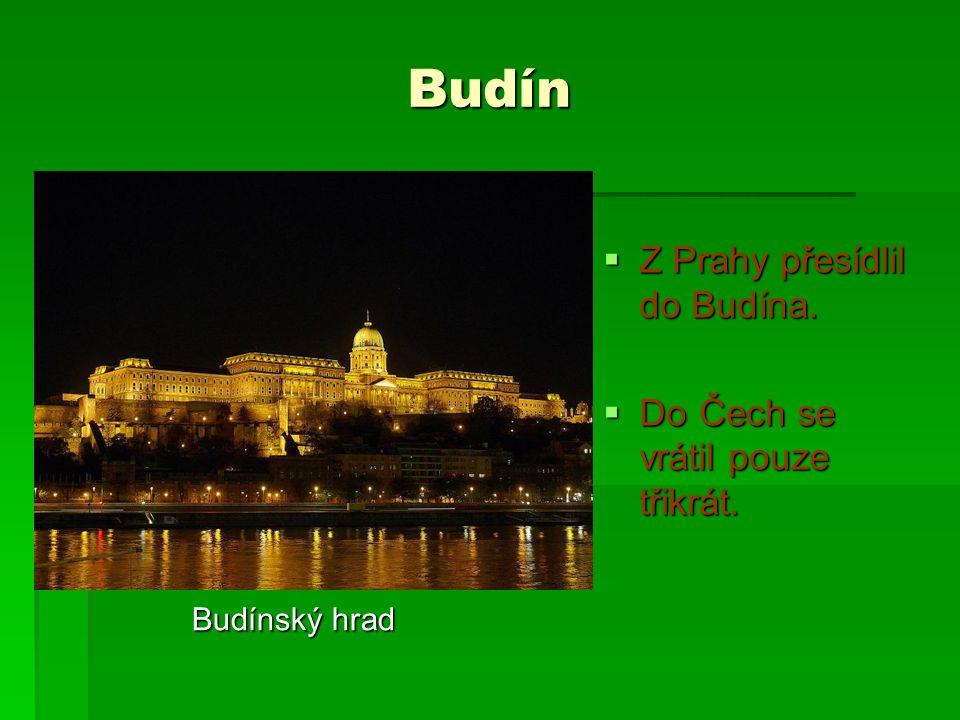 Budín Z Prahy přesídlil do Budína. Do Čech se vrátil pouze třikrát.