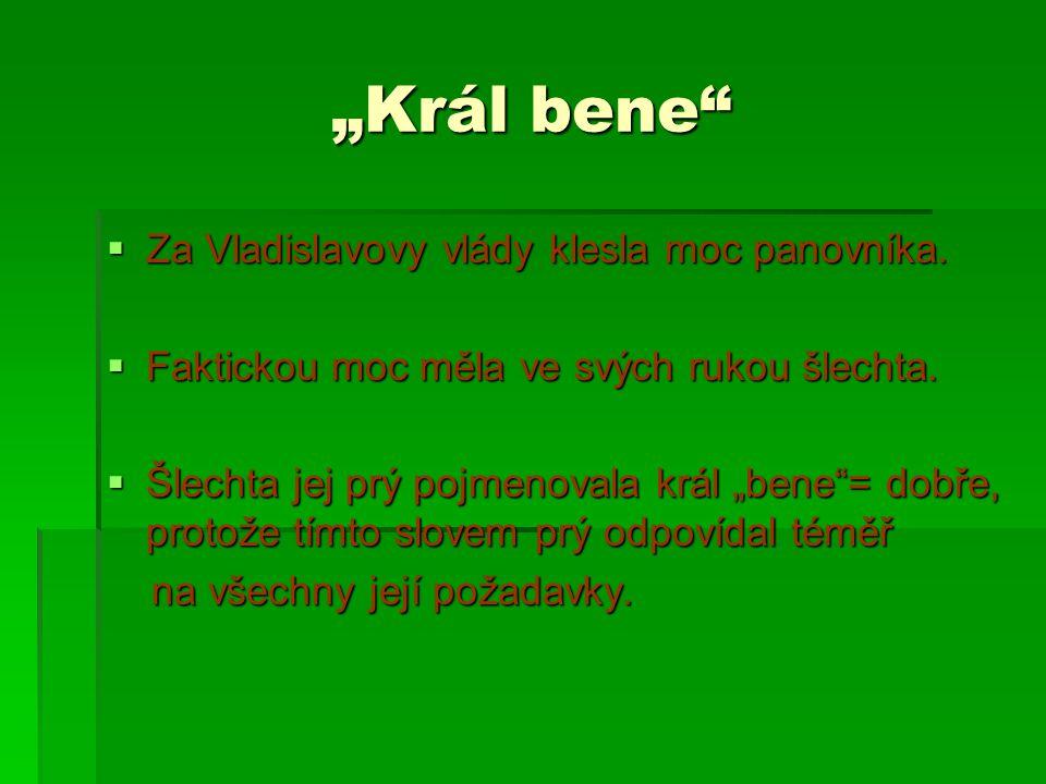 """""""Král bene Za Vladislavovy vlády klesla moc panovníka."""