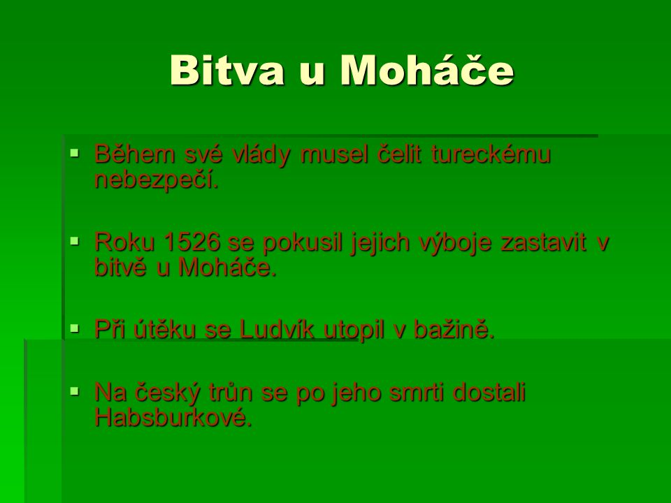 Bitva u Moháče Během své vlády musel čelit tureckému nebezpečí.
