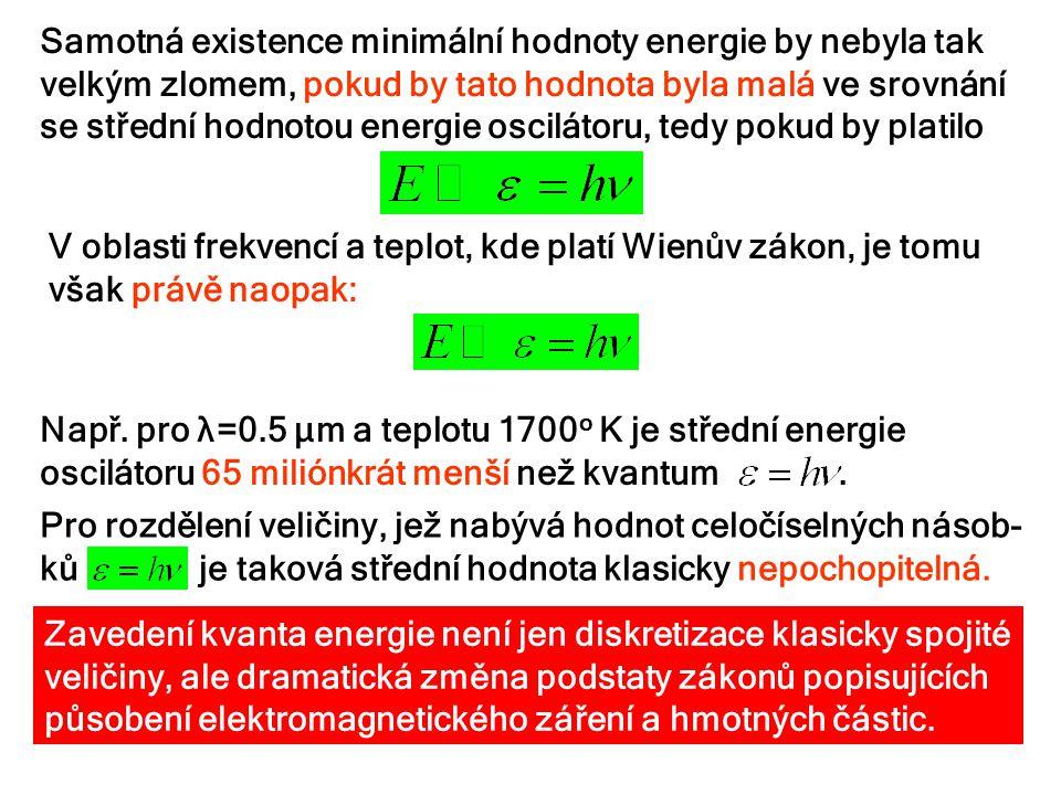 Samotná existence minimální hodnoty energie by nebyla tak velkým zlomem, pokud by tato hodnota byla malá ve srovnání se střední hodnotou energie oscilátoru, tedy pokud by platilo