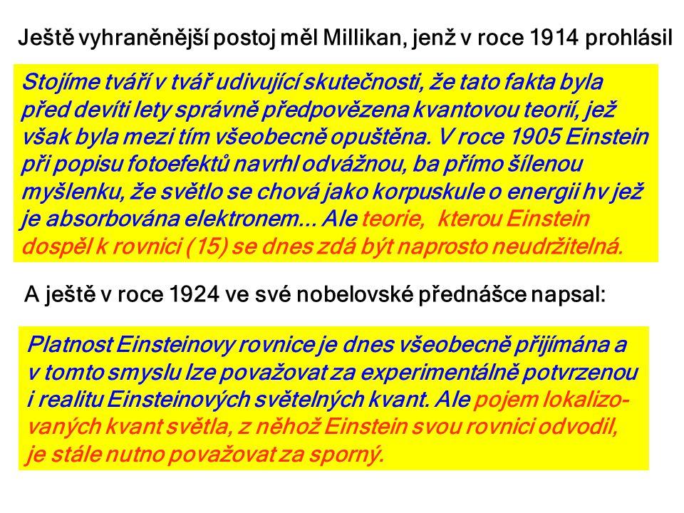Ještě vyhraněnější postoj měl Millikan, jenž v roce 1914 prohlásil