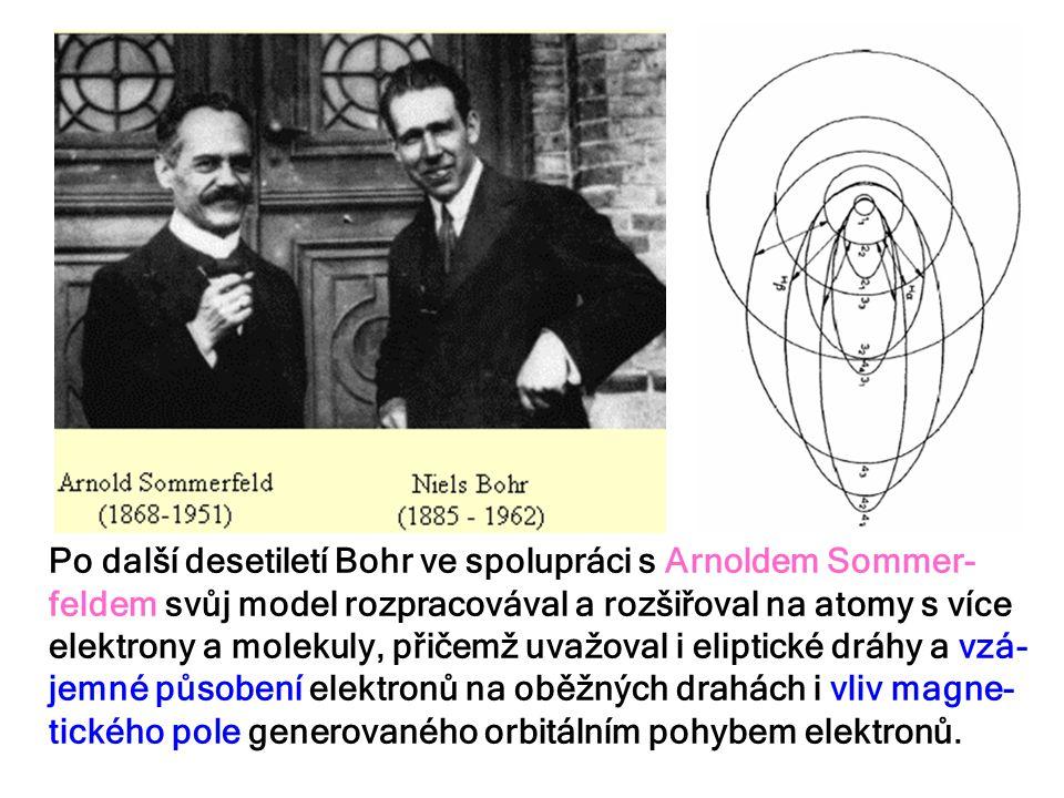 Po další desetiletí Bohr ve spolupráci s Arnoldem Sommer-feldem svůj model rozpracovával a rozšiřoval na atomy s více elektrony a molekuly, přičemž uvažoval i eliptické dráhy a vzá-jemné působení elektronů na oběžných drahách i vliv magne-tického pole generovaného orbitálním pohybem elektronů.