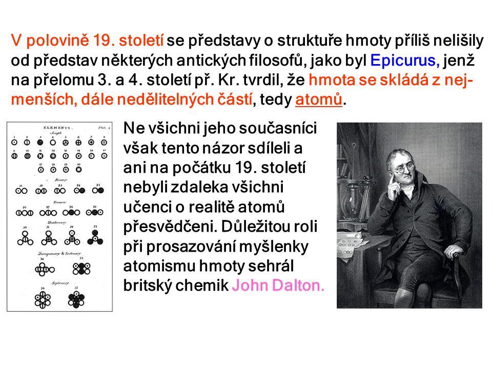 V polovině 19. století se představy o struktuře hmoty příliš nelišily od představ některých antických filosofů, jako byl Epicurus, jenž na přelomu 3. a 4. století př. Kr. tvrdil, že hmota se skládá z nej-menších, dále nedělitelných částí, tedy atomů.