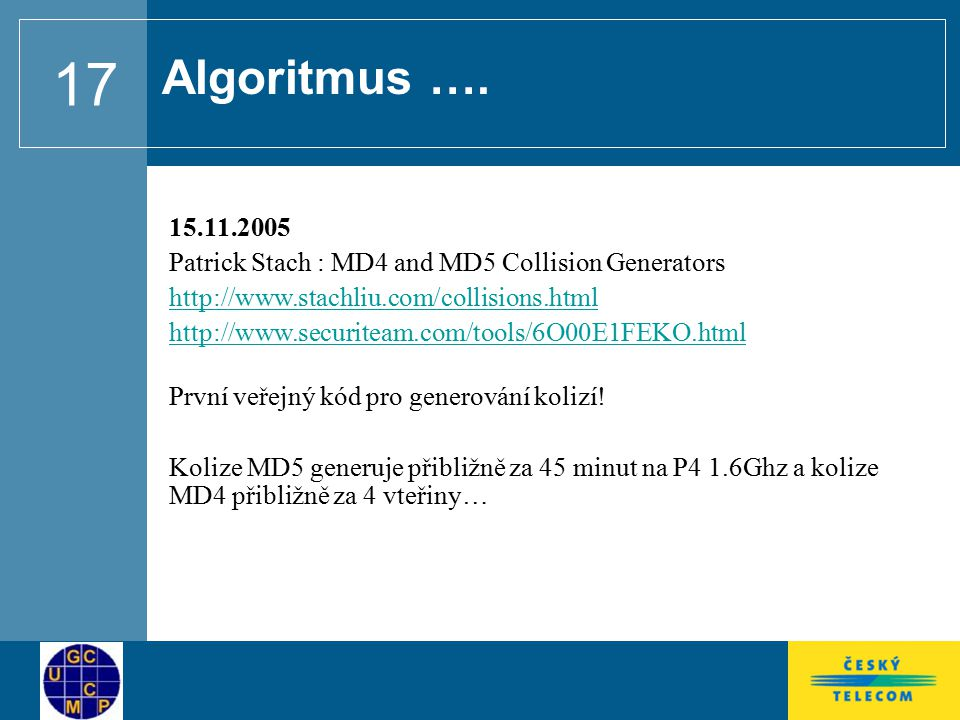 Algoritmus …. 15.11.2005. Patrick Stach : MD4 and MD5 Collision Generators. http://www.stachliu.com/collisions.html.