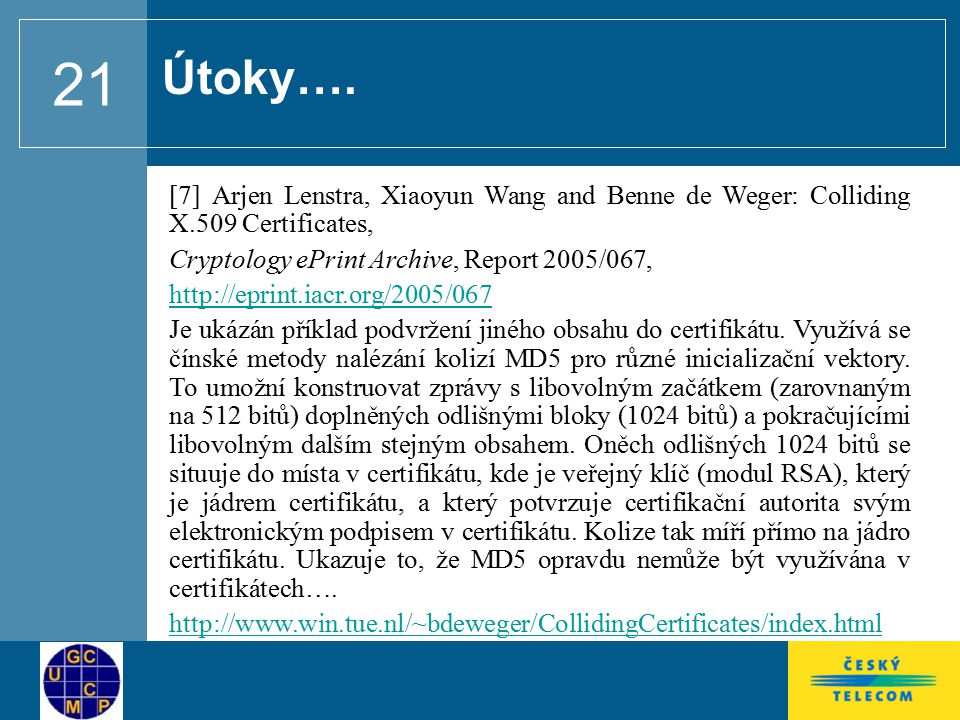 Útoky…. [7] Arjen Lenstra, Xiaoyun Wang and Benne de Weger: Colliding X.509 Certificates, Cryptology ePrint Archive, Report 2005/067,