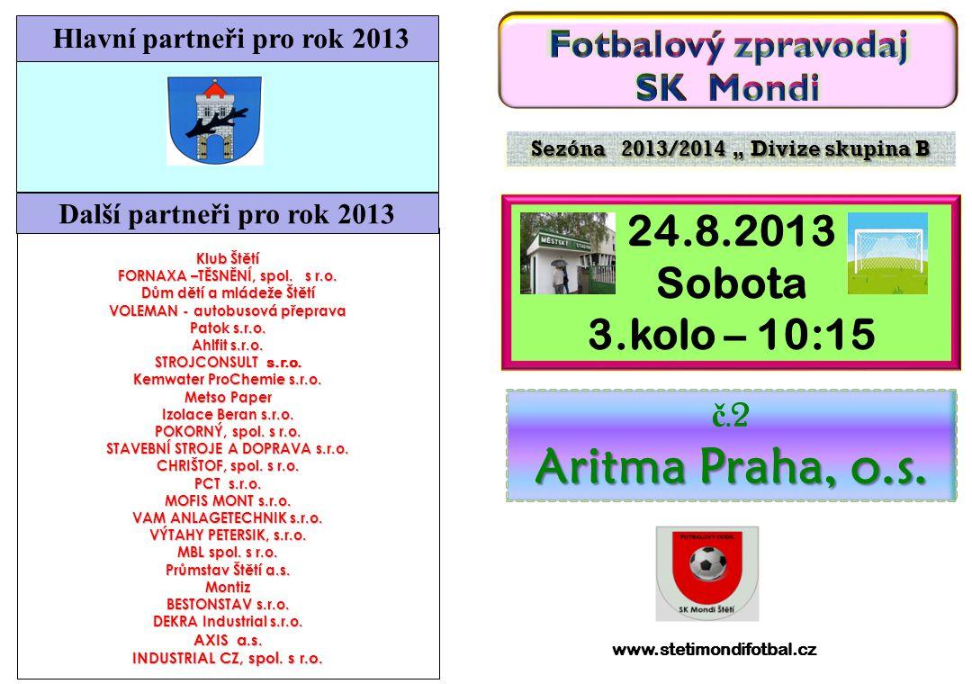 Aritma Praha, o.s. 24.8.2013 Sobota 3.kolo – 10:15 Fotbalový zpravodaj