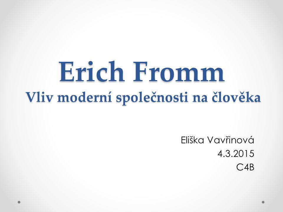 Erich Fromm Vliv moderní společnosti na člověka