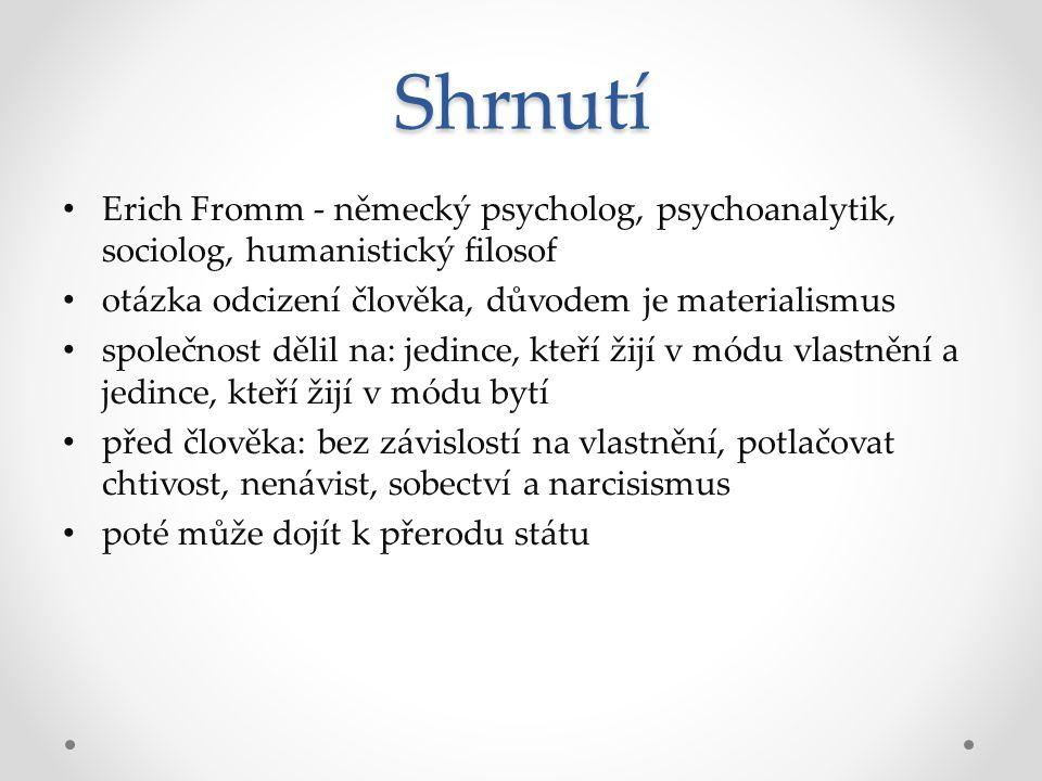 Shrnutí Erich Fromm - německý psycholog, psychoanalytik, sociolog, humanistický filosof. otázka odcizení člověka, důvodem je materialismus.